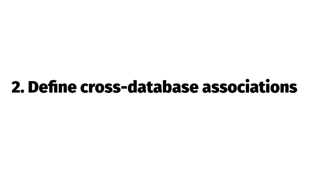 2. Define cross-database associations