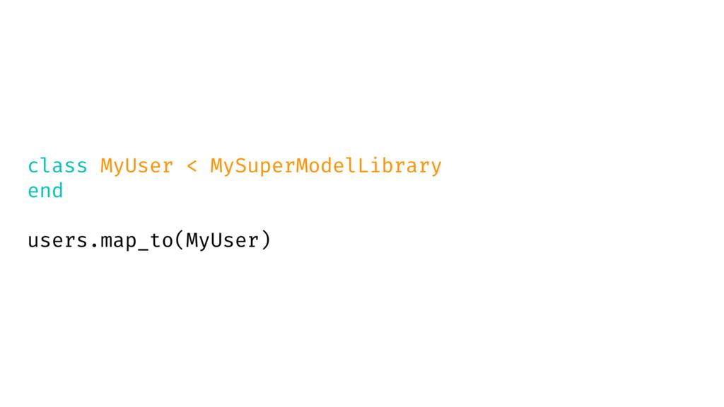 class MyUser < MySuperModelLibrary end users.ma...