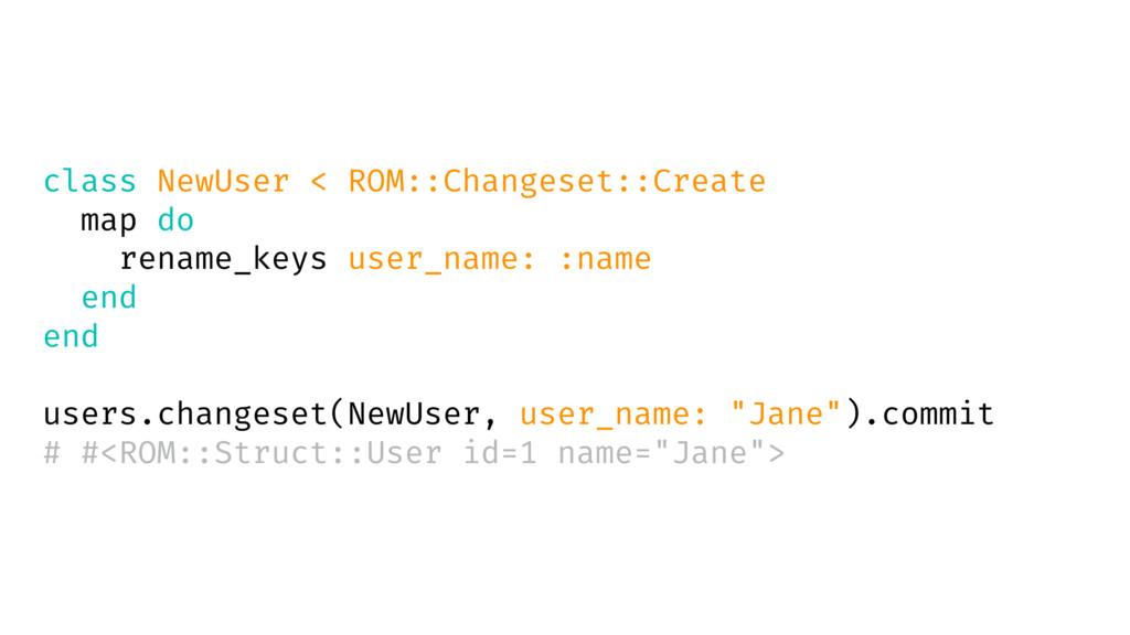 class NewUser < ROM::Changeset::Create map do r...