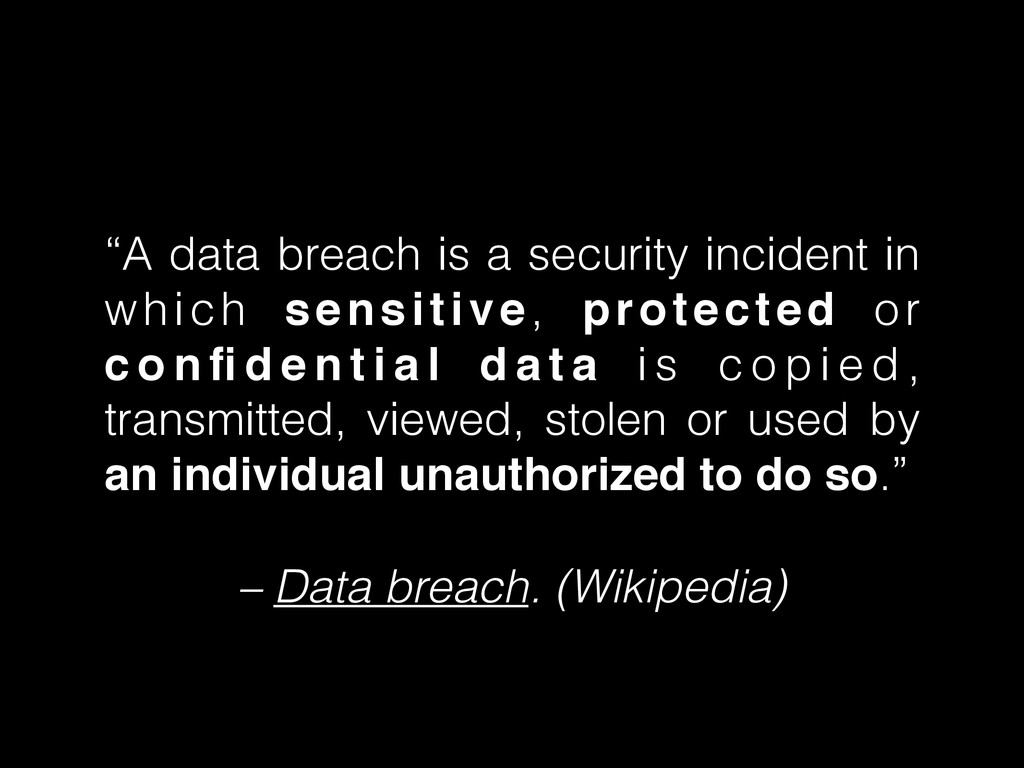 """A data breach is a security incident in which ..."