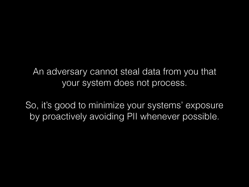 An adversary cannot steal data from you that yo...