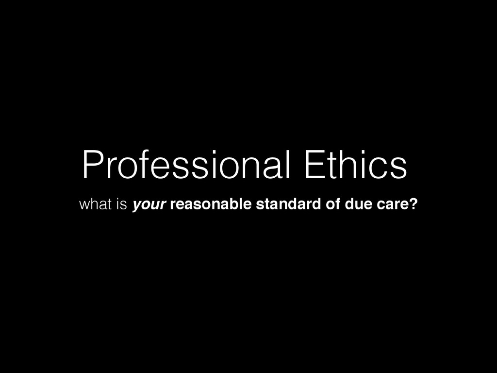 Professional Ethics what is your reasonable sta...