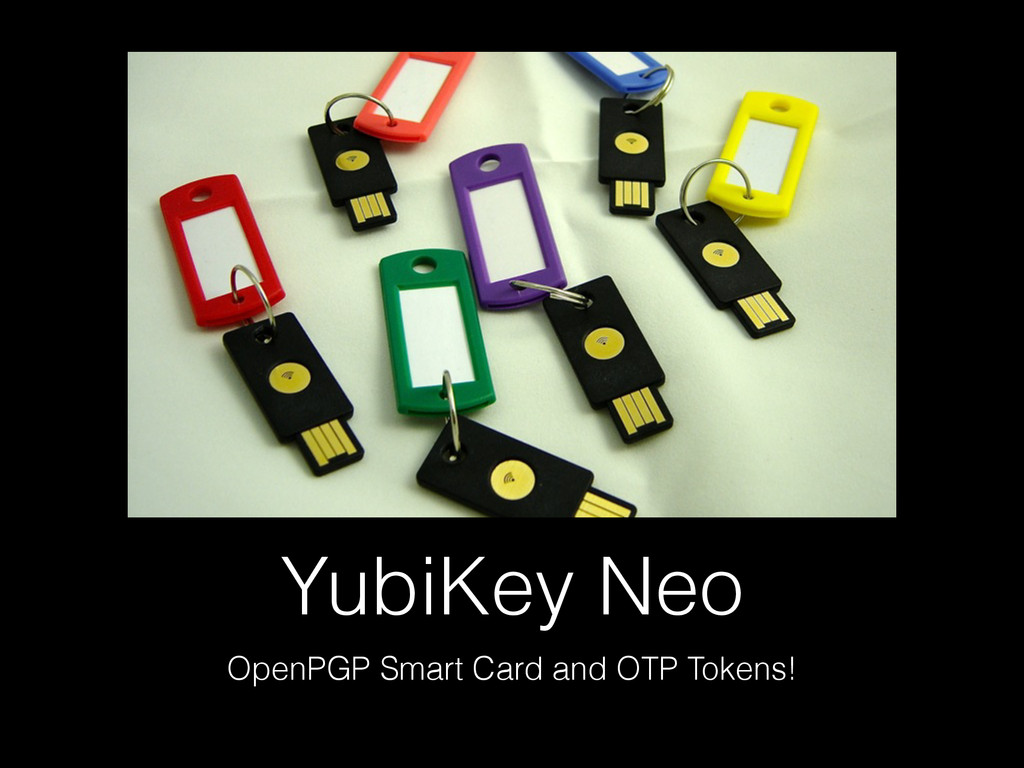 YubiKey Neo OpenPGP Smart Card and OTP Tokens!