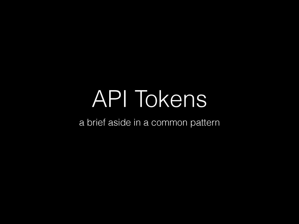 API Tokens a brief aside in a common pattern