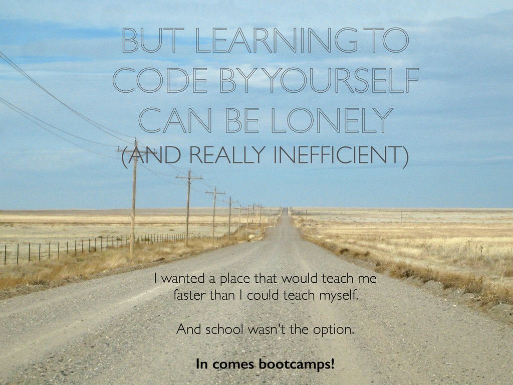 BUT LEARNING TO CODE BY YOURSELF CAN BE LONELY ...