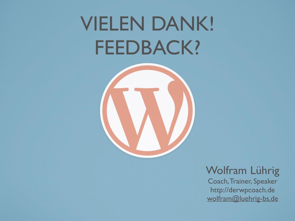 VIELEN DANK! FEEDBACK? Wolfram Lührig Coach, Tr...