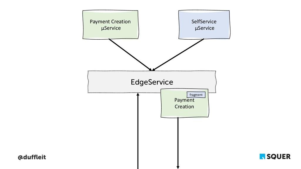 @duffleit EdgeService Payment Creation fragment...