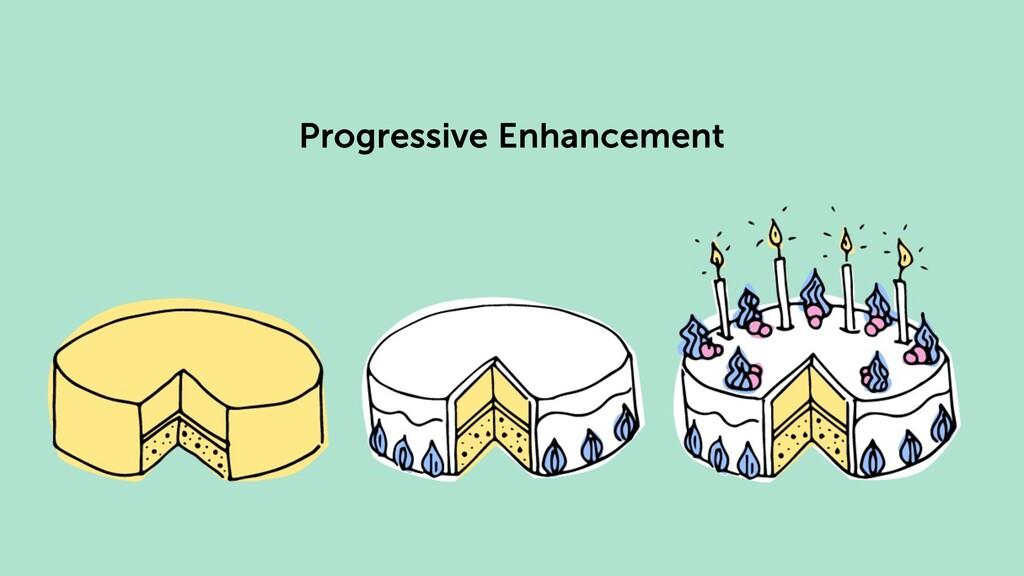 @duffleit Progressive Enhancement
