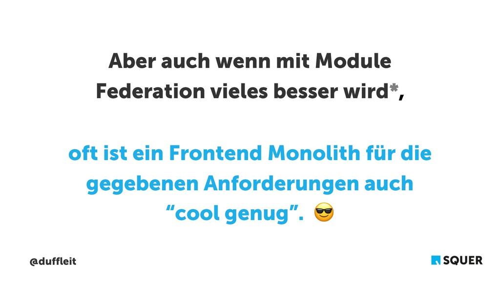 @duffleit Aber auch wenn mit Module Federation ...