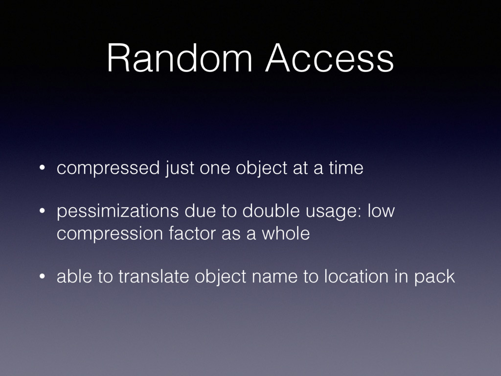 Random Access • compressed just one object at a...
