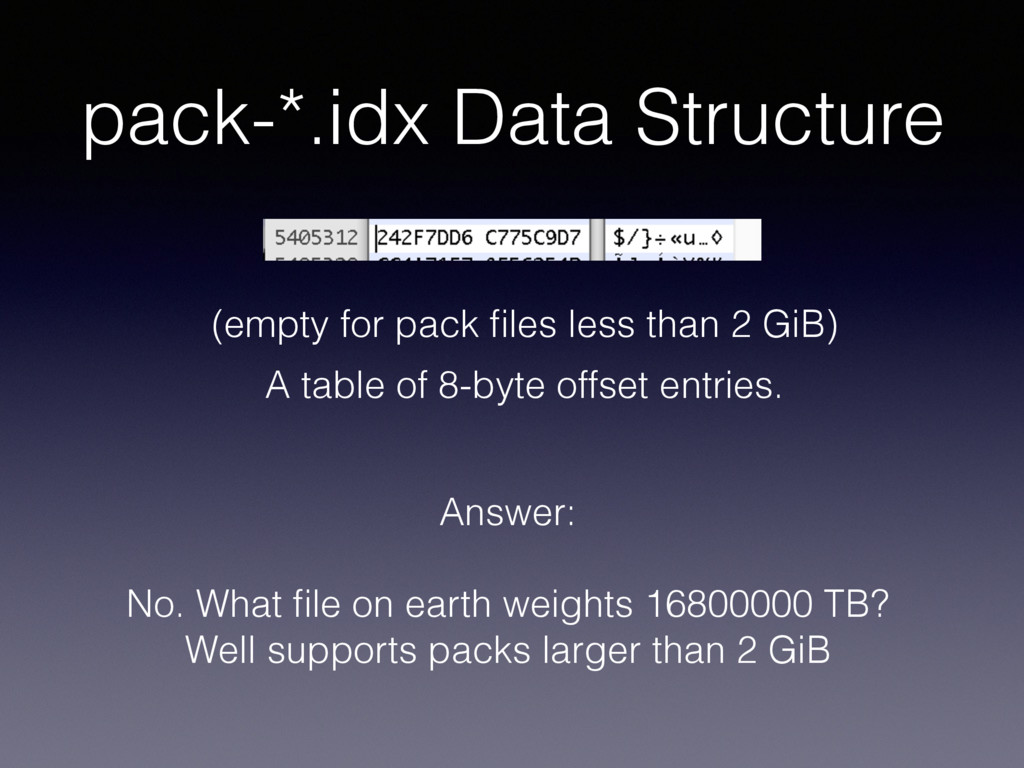pack-*.idx Data Structure A table of 8-byte off...