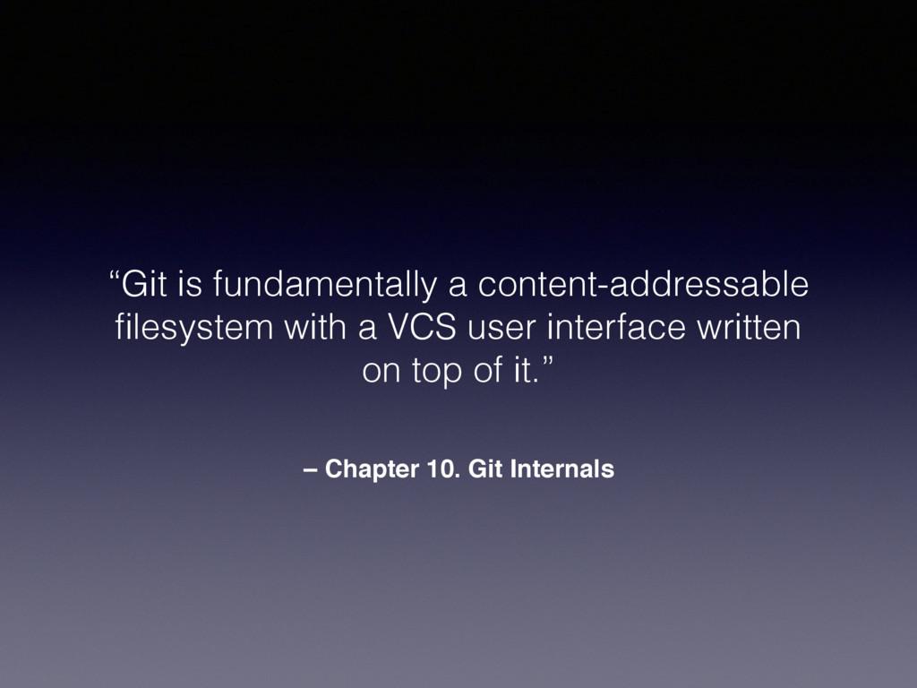 """– Chapter 10. Git Internals """"Git is fundamental..."""