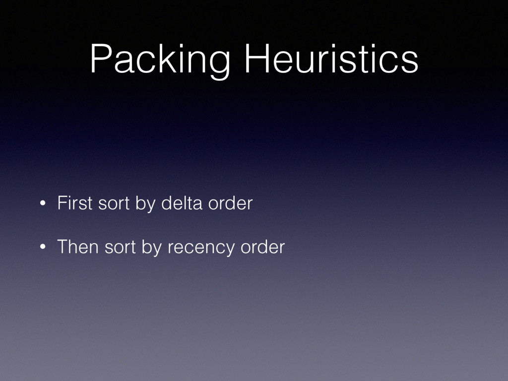 Packing Heuristics • First sort by delta order ...