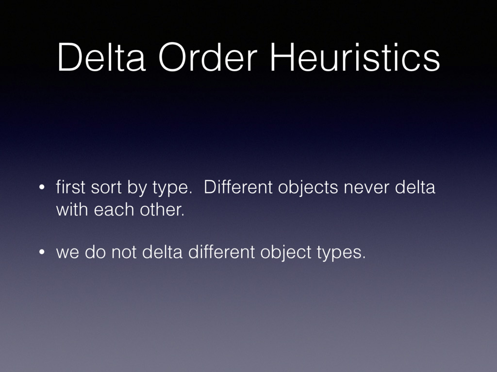 Delta Order Heuristics • first sort by type. Dif...