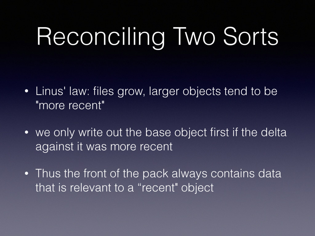 Reconciling Two Sorts • Linus' law: files grow, ...