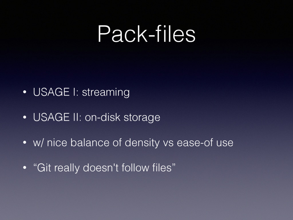 Pack-files • USAGE I: streaming • USAGE II: on-d...