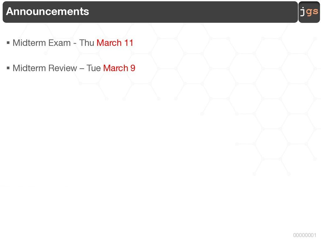 jgs 00000001 Announcements § Midterm Exam - Thu...