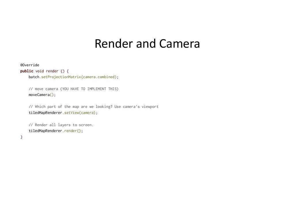 Render and Camera @Override public void render ...