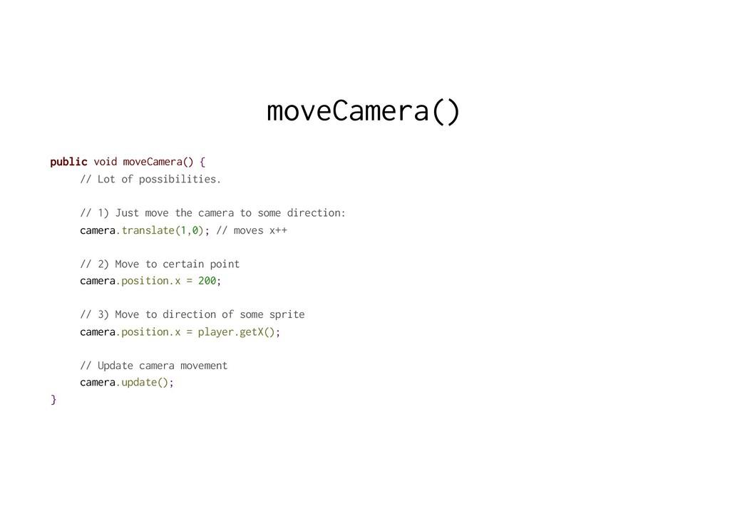 moveCamera() public void moveCamera() { // Lot ...