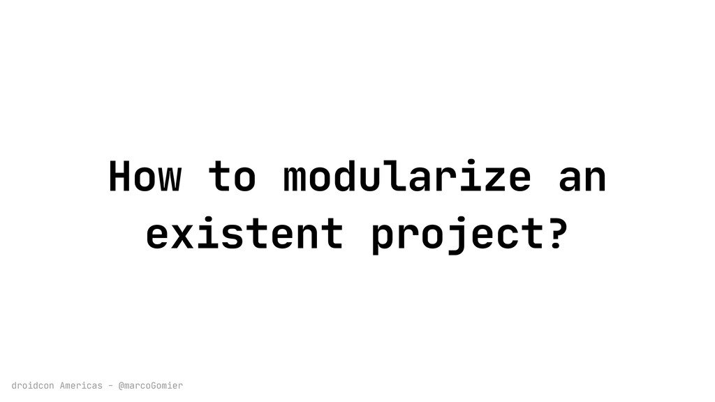 droidcon Americas - @marcoGomier How to modular...
