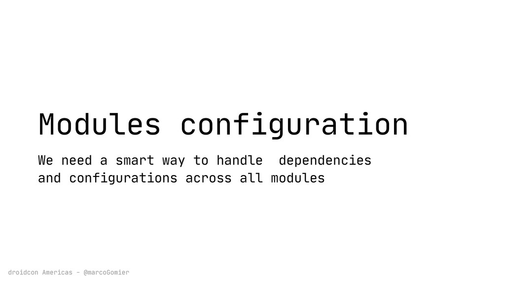 droidcon Americas - @marcoGomier Modules config...