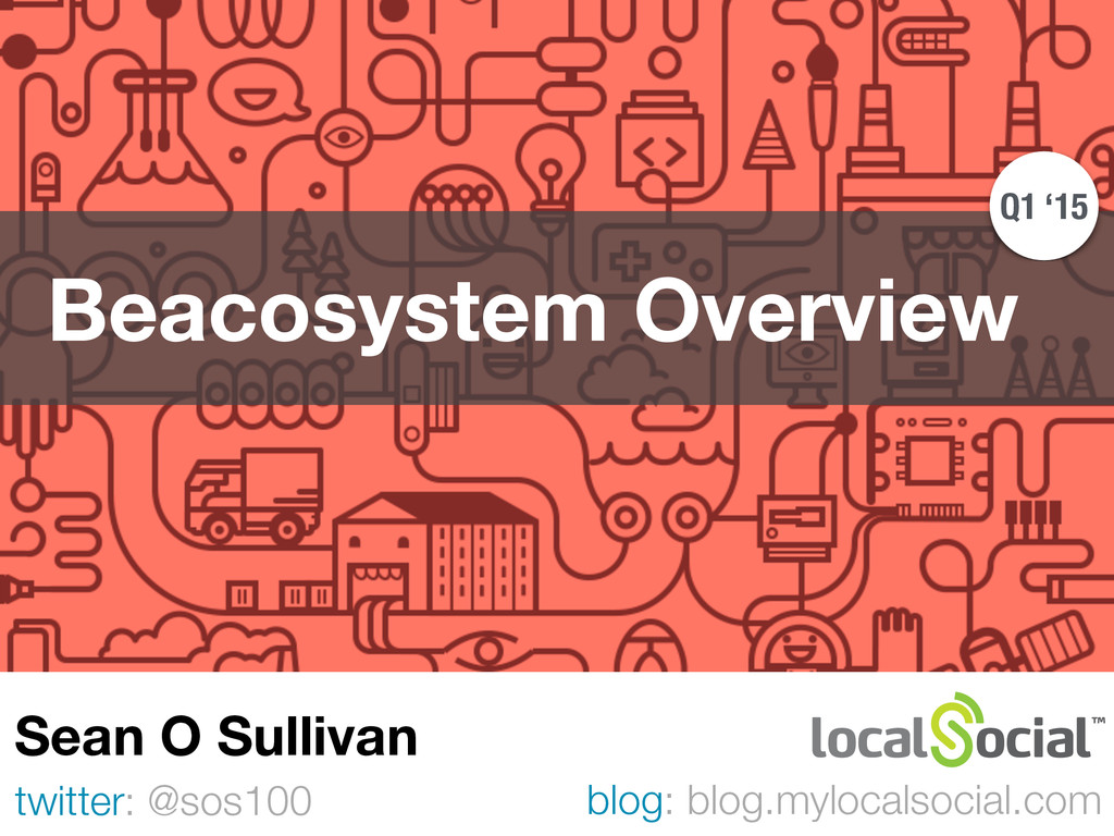 Beacosystem Overview twitter: @sos100 Sean O S...