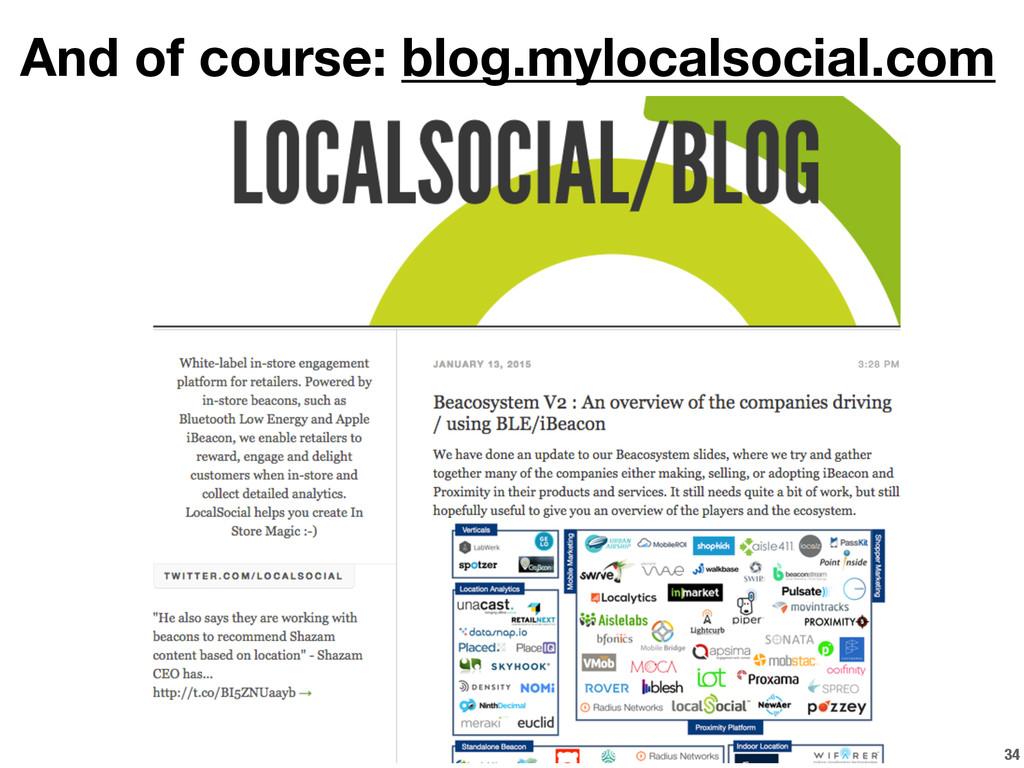 And of course: blog.mylocalsocial.com 34