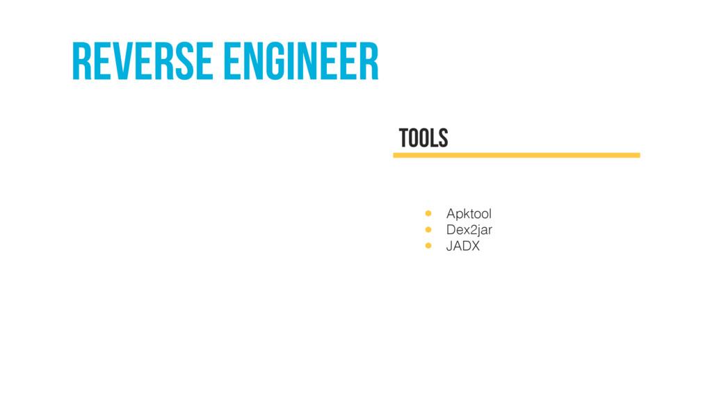 reverse engineer TOOLS • Apktool • Dex2jar • JA...