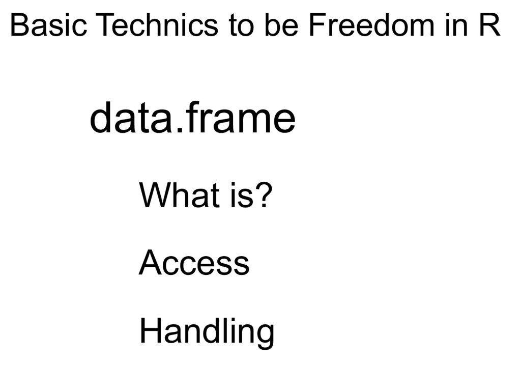 Basic Technics to be Freedom in R data.frame Wh...