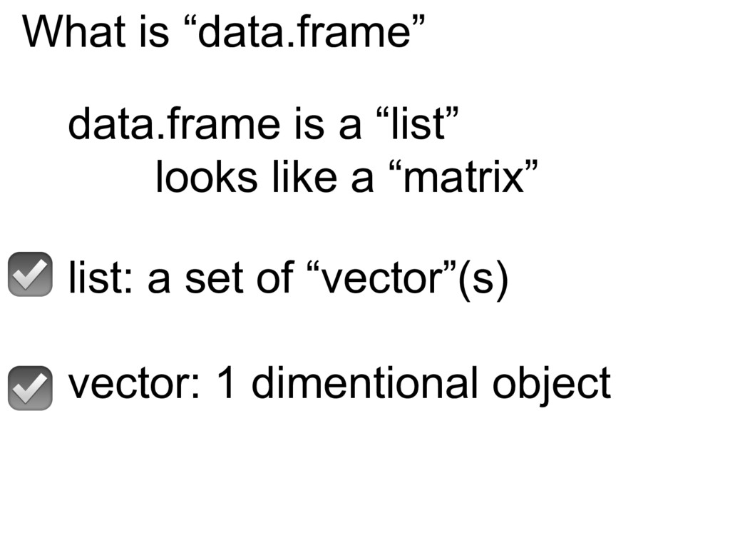 """What is """"data.frame"""" data.frame is a """"list"""" loo..."""