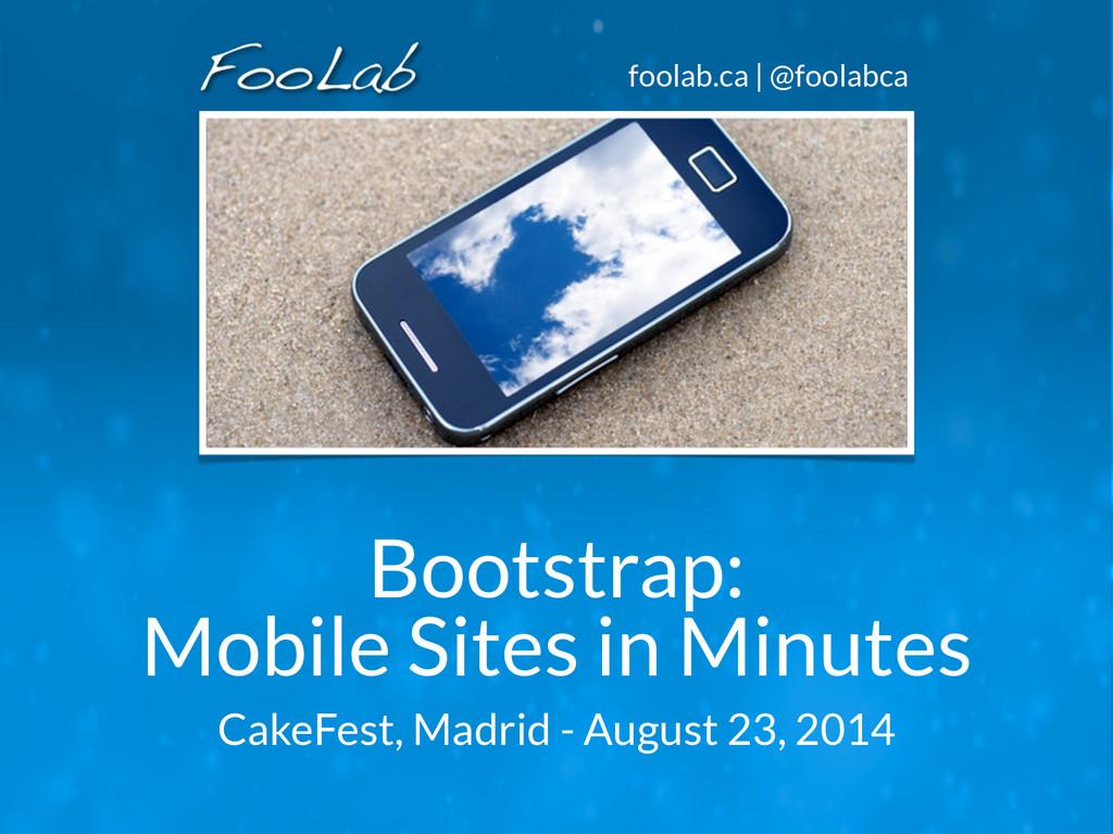 foolab.ca | @foolabca Bootstrap: Mobile Sites i...