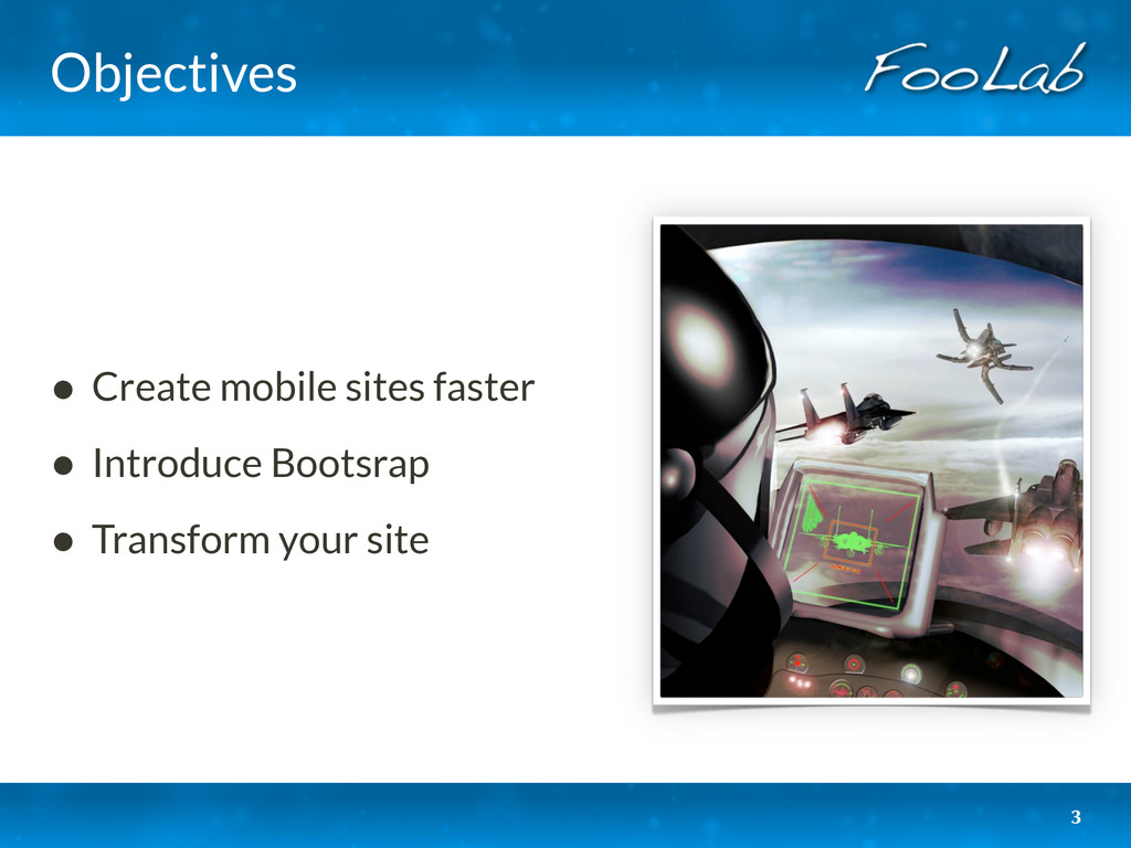 Objectives • Create mobile sites faster • Intro...