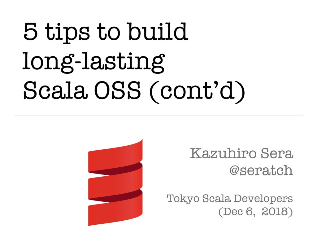 5 tips to build long-lasting Scala OSS (cont'd)...