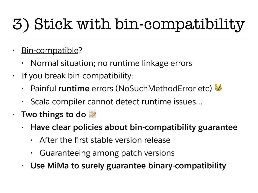 3) Stick with bin-compatibility • Bin-compatibl...