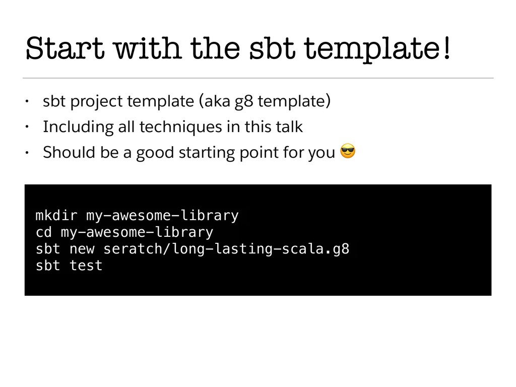 Start with the sbt template! • sbt project temp...