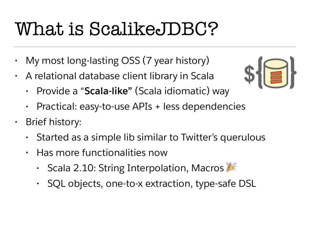 What is ScalikeJDBC? • My most long-lasting OSS...
