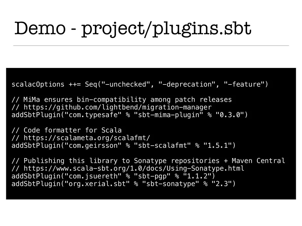 Demo - project/plugins.sbt scalacOptions ++= Se...