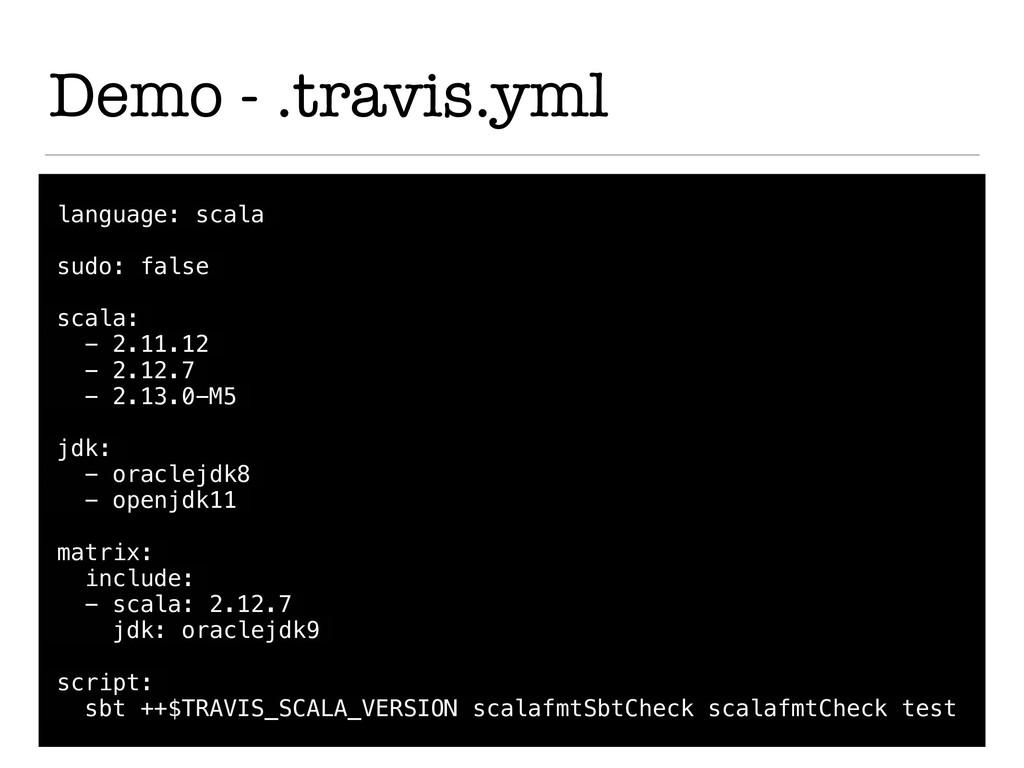 Demo - .travis.yml language: scala sudo: false ...
