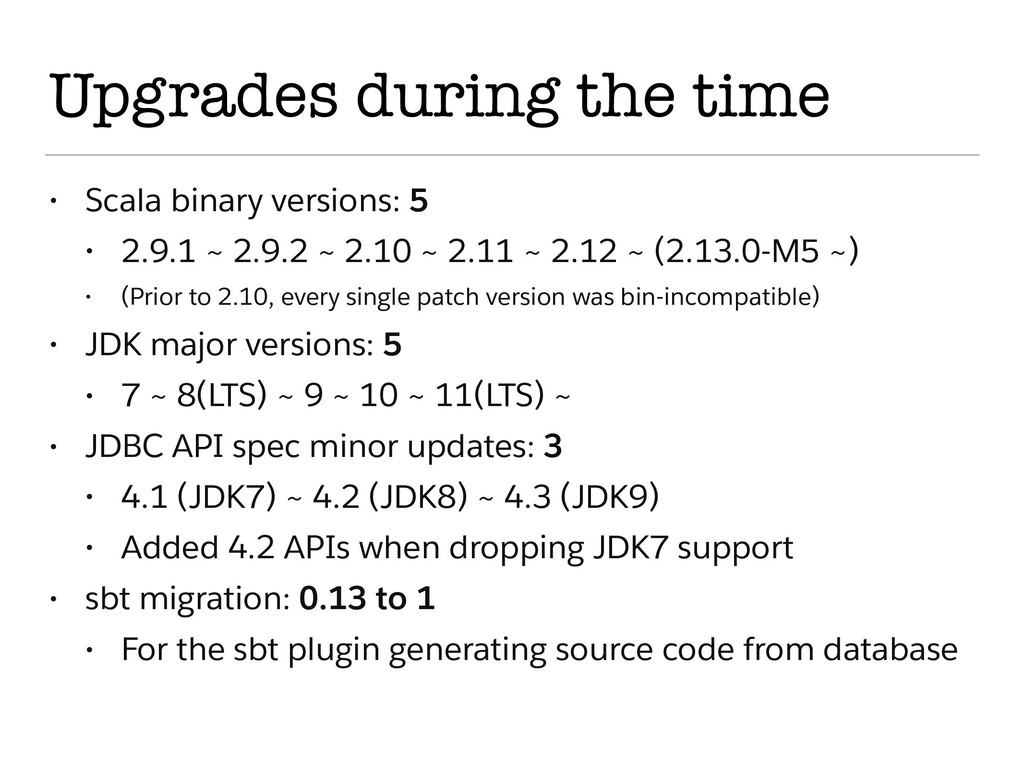 Upgrades during the time • Scala binary version...