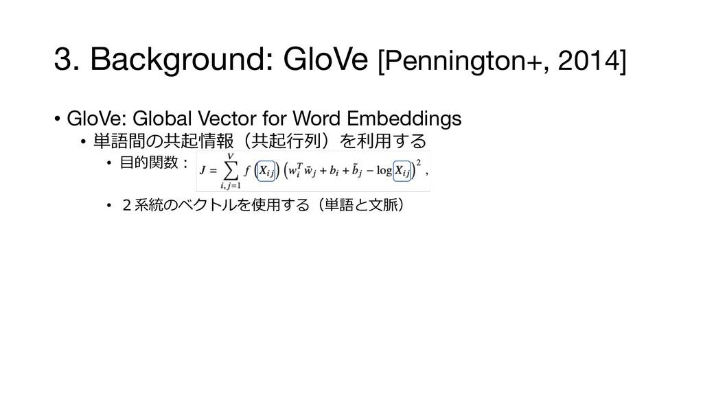 3. Background: GloVe [Pennington+, 2014] • GloV...