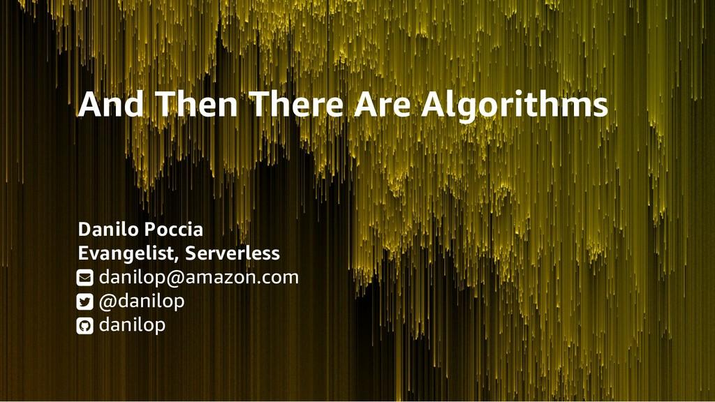 And Then There Are Algorithms Danilo Poccia Eva...
