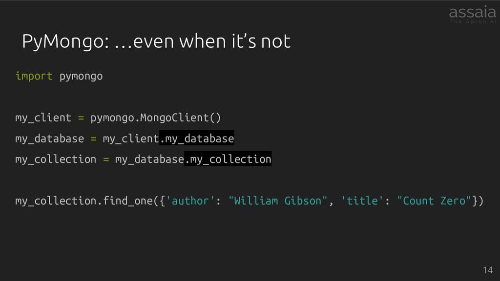PyMongo: …even when it's not import pymongo my_...