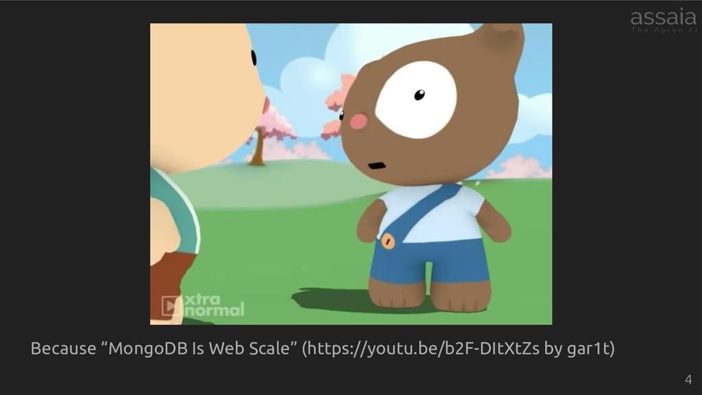 "Because ""MongoDB Is Web Scale"" (https://youtu.b..."