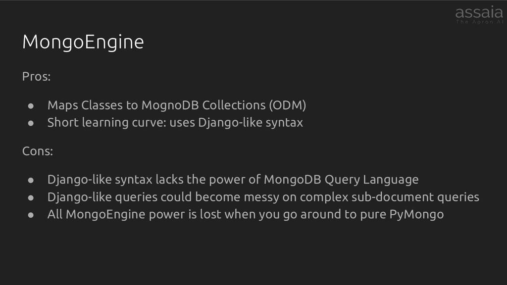 MongoEngine Pros: ● Maps Classes to MognoDB Col...