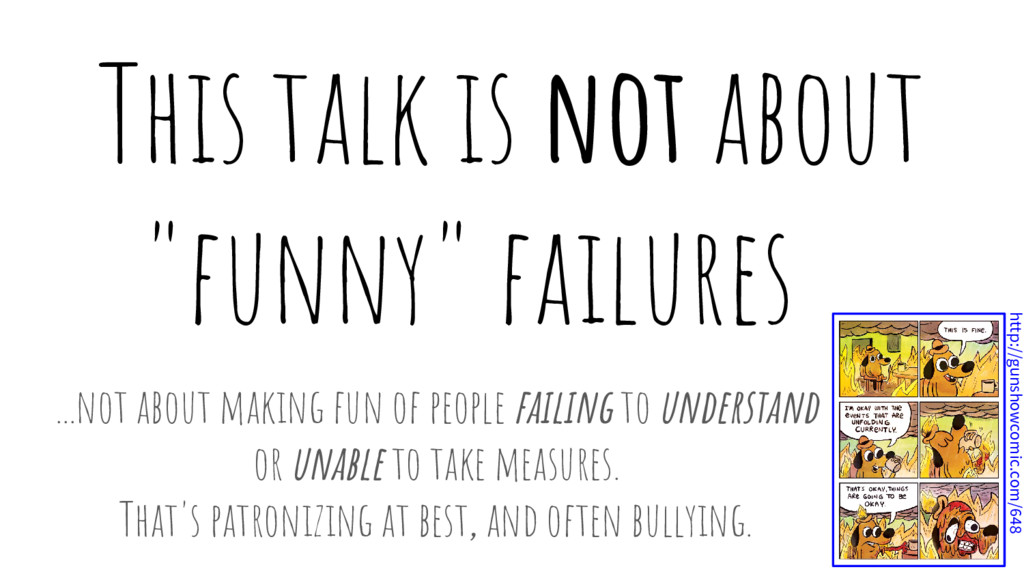 """This talk is not about """"funny"""" failures . ...no..."""