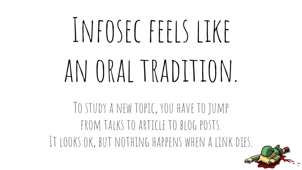 Infosec feels like an oral tradition. To study ...