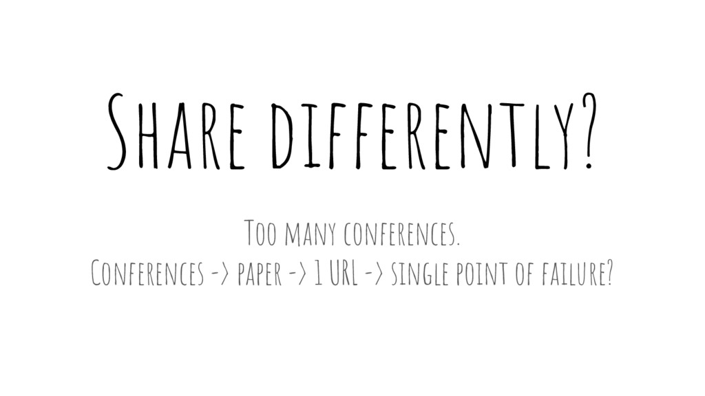 Share differently? Too many conferences. Confer...