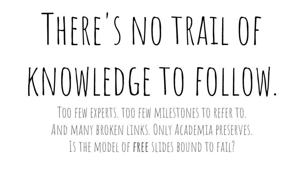 There's no trail of knowledge to follow. Too fe...
