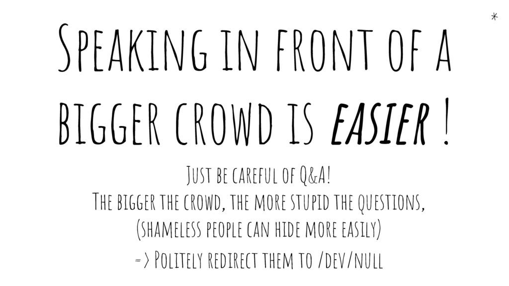 Just be careful of Q&A! The bigger the crowd, t...