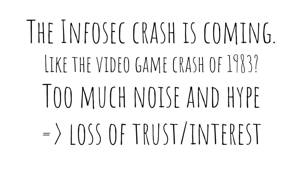 The Infosec crash is coming. Like the video gam...